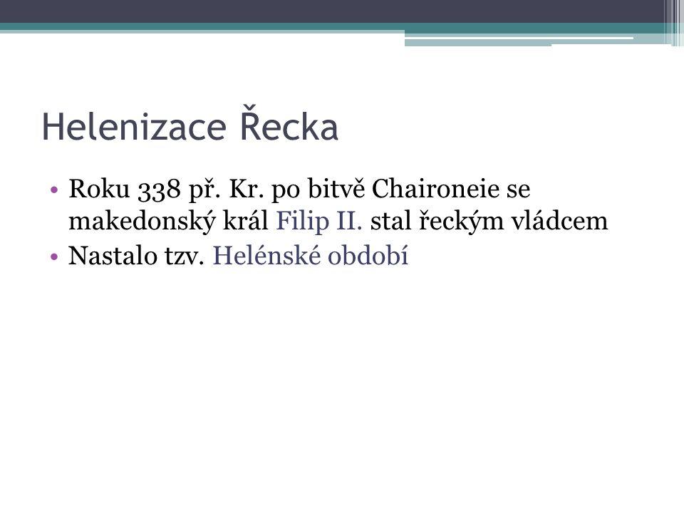 Helenizace Řecka Roku 338 př. Kr. po bitvě Chaironeie se makedonský král Filip II.