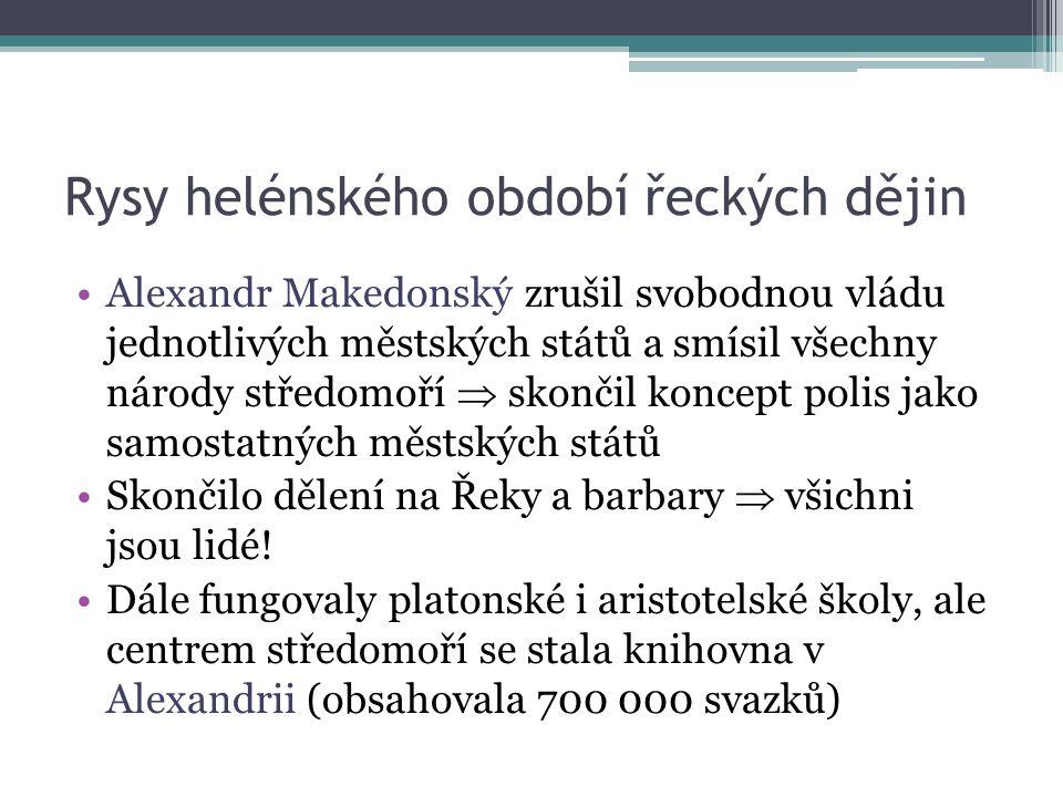 Rysy helénského období řeckých dějin Alexandr Makedonský zrušil svobodnou vládu jednotlivých městských států a smísil všechny národy středomoří  skončil koncept polis jako samostatných městských států Skončilo dělení na Řeky a barbary  všichni jsou lidé.