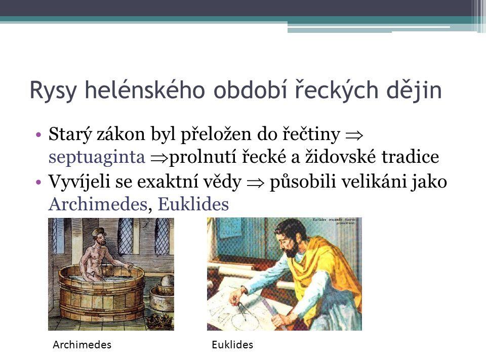 Rysy helénského období řeckých dějin Starý zákon byl přeložen do řečtiny  septuaginta  prolnutí řecké a židovské tradice Vyvíjeli se exaktní vědy  působili velikáni jako Archimedes, Euklides ArchimedesEuklides