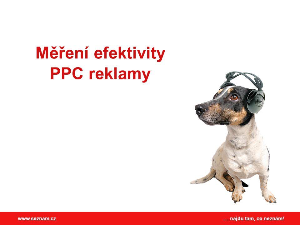 … najdu tam, co neznám!www.seznam.cz Měření efektivity PPC reklamy