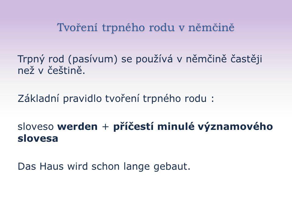 Tvoření trpného rodu v němčině Trpný rod (pasívum) se používá v němčině častěji než v češtině.