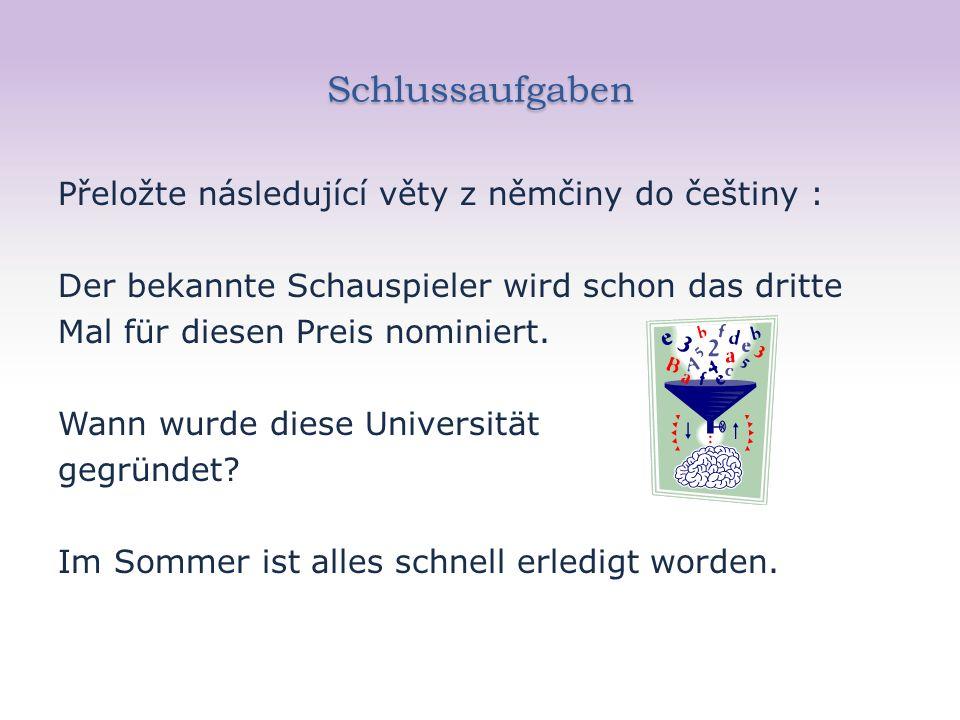 Schlussaufgaben Přeložte následující věty z němčiny do češtiny : Der bekannte Schauspieler wird schon das dritte Mal für diesen Preis nominiert.