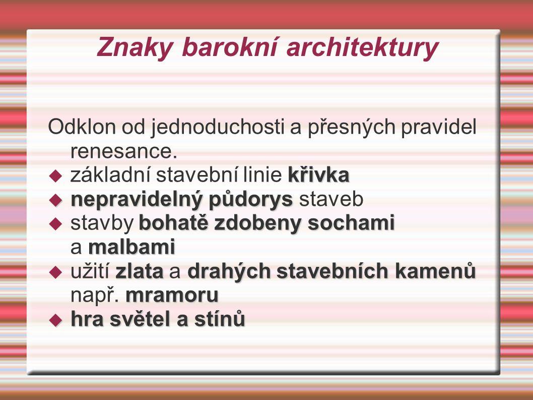Znaky barokní architektury Odklon od jednoduchosti a přesných pravidel renesance.