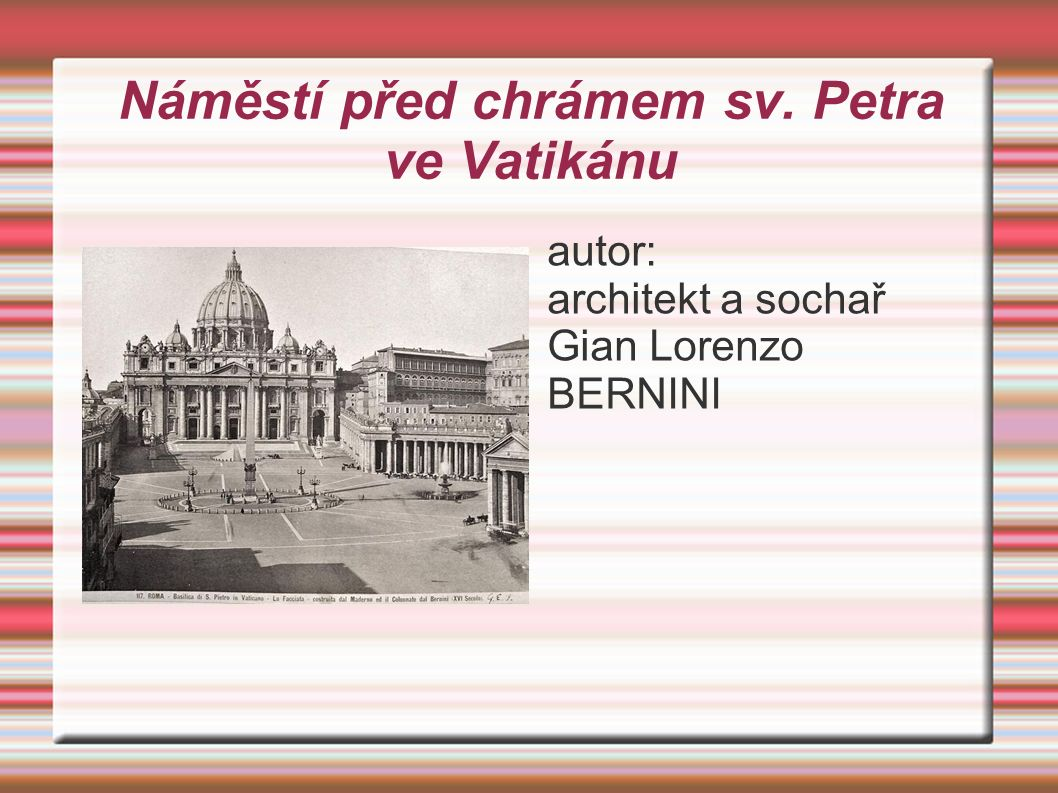 Náměstí před chrámem sv. Petra ve Vatikánu autor: architekt a sochař Gian Lorenzo BERNINI