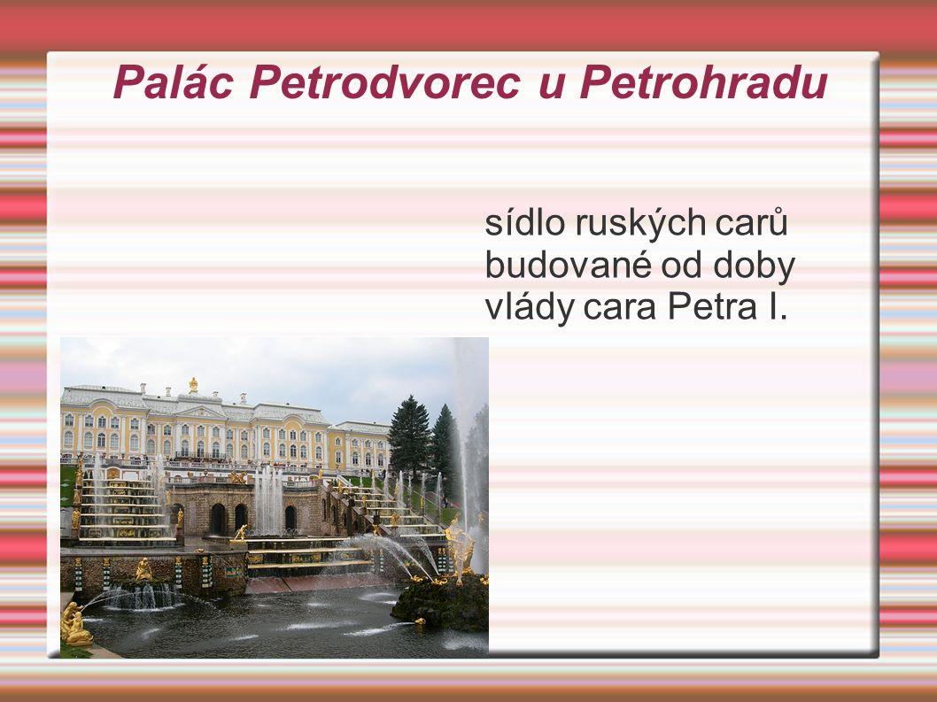 sídlo ruských carů budované od doby vlády cara Petra I.