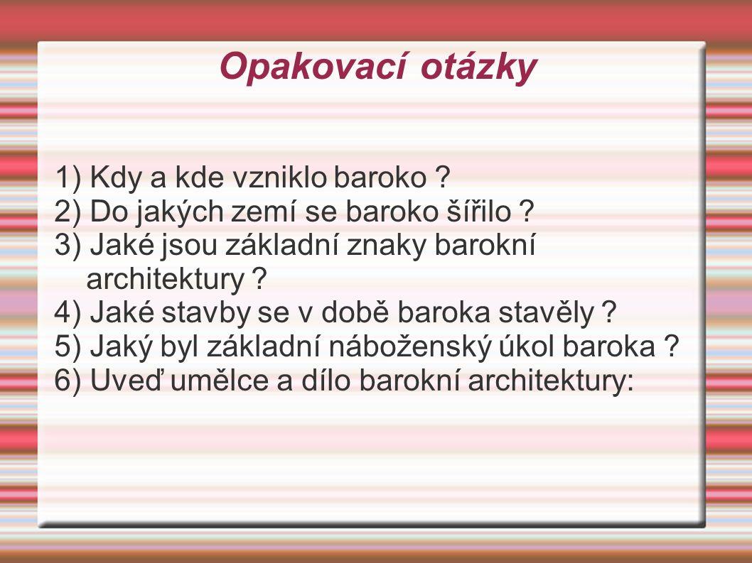 Opakovací otázky 1) Kdy a kde vzniklo baroko . 2) Do jakých zemí se baroko šířilo .