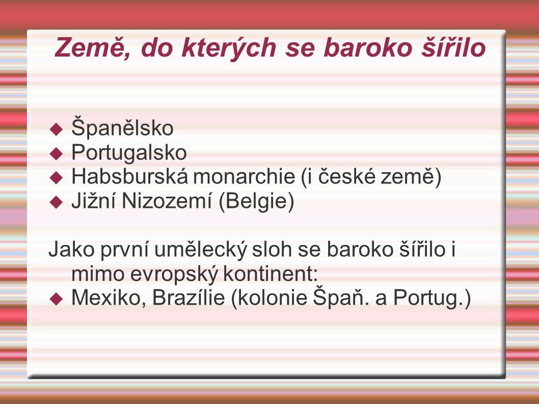 Země, do kterých se baroko šířilo ŠŠpanělsko PPortugalsko HHabsburská monarchie (i české země) JJižní Nizozemí (Belgie) Jako první umělecký sloh se baroko šířilo i mimo evropský kontinent: MMexiko, Brazílie (kolonie Špaň.