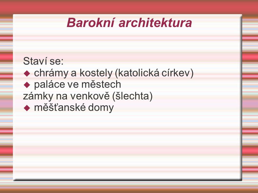 Barokní architektura Staví se:  chrámy a kostely (katolická církev)  paláce ve městech zámky na venkově (šlechta)  měšťanské domy