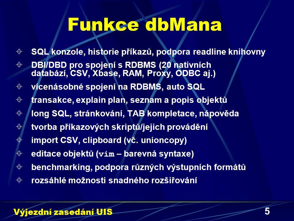 5 Funkce dbMana  SQL konzole, historie příkazů, podpora readline knihovny  DBI/DBD pro spojení s RDBMS (20 nativních databází, CSV, Xbase, RAM, Prox