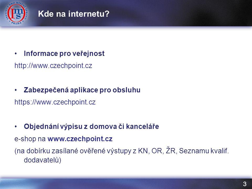 3 Informace pro veřejnost http://www.czechpoint.cz Zabezpečená aplikace pro obsluhu https://www.czechpoint.cz Objednání výpisu z domova či kanceláře e-shop na www.czechpoint.cz (na dobírku zasílané ověřené výstupy z KN, OR, ŽR, Seznamu kvalif.