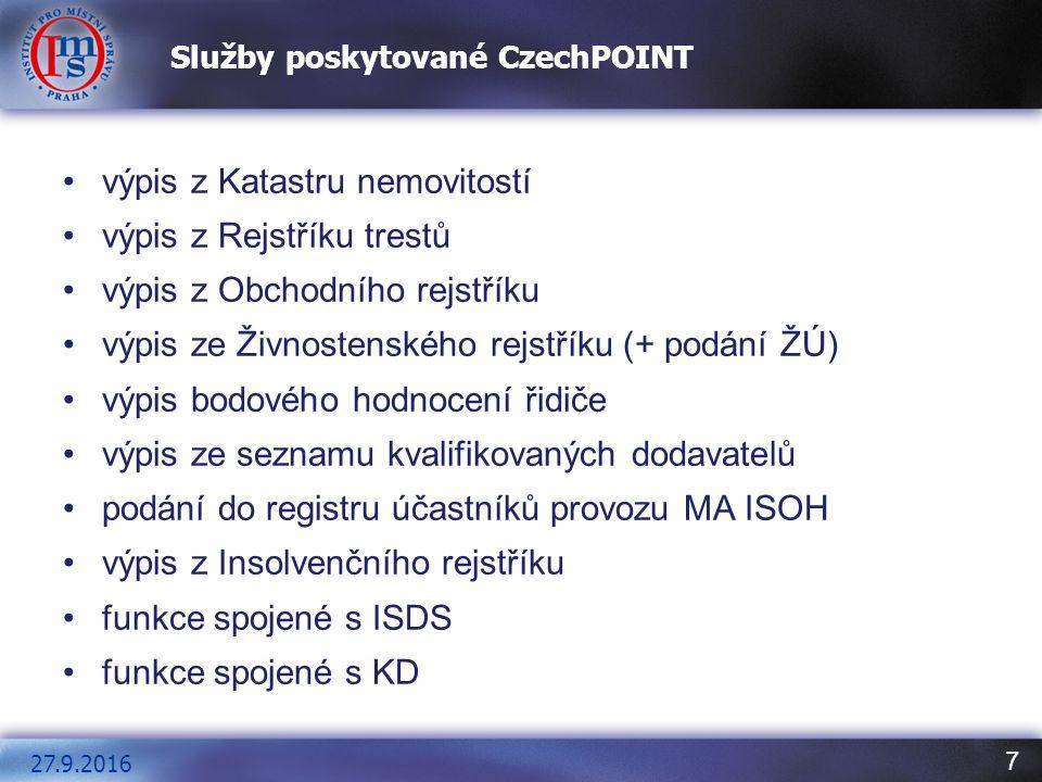 7 Služby poskytované CzechPOINT 27.9.2016 výpis z Katastru nemovitostí výpis z Rejstříku trestů výpis z Obchodního rejstříku výpis ze Živnostenského rejstříku (+ podání ŽÚ) výpis bodového hodnocení řidiče výpis ze seznamu kvalifikovaných dodavatelů podání do registru účastníků provozu MA ISOH výpis z Insolvenčního rejstříku funkce spojené s ISDS funkce spojené s KD