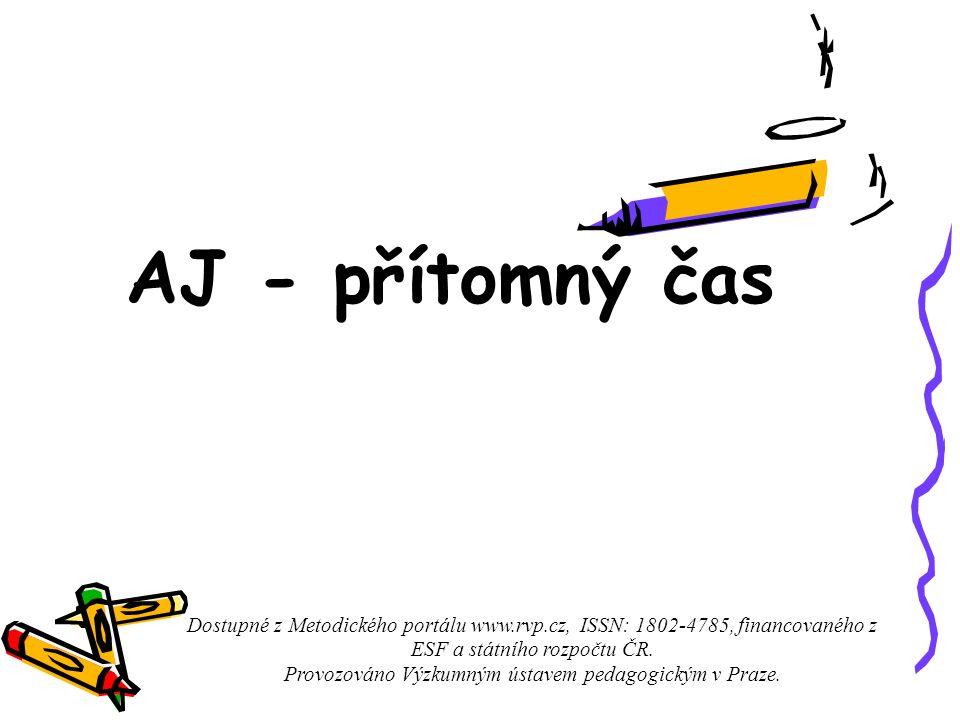 AJ - přítomný čas Dostupné z Metodického portálu www.rvp.cz, ISSN: 1802-4785, financovaného z ESF a státního rozpočtu ČR.