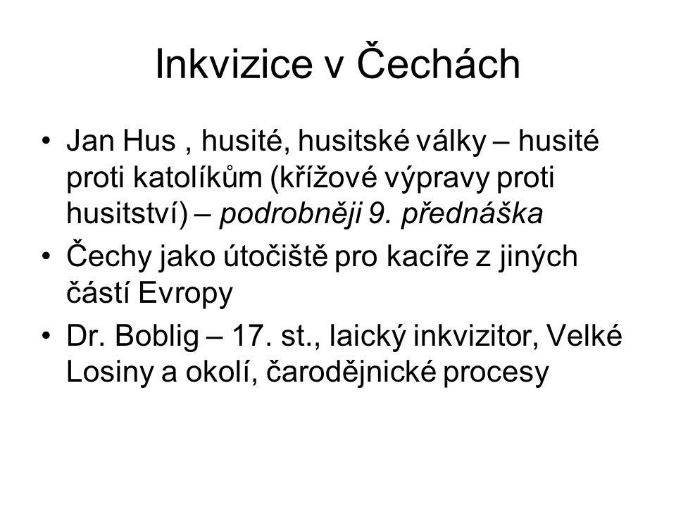 Inkvizice v Čechách Jan Hus, husité, husitské války – husité proti katolíkům (křížové výpravy proti husitství) – podrobněji 9. přednáška Čechy jako út