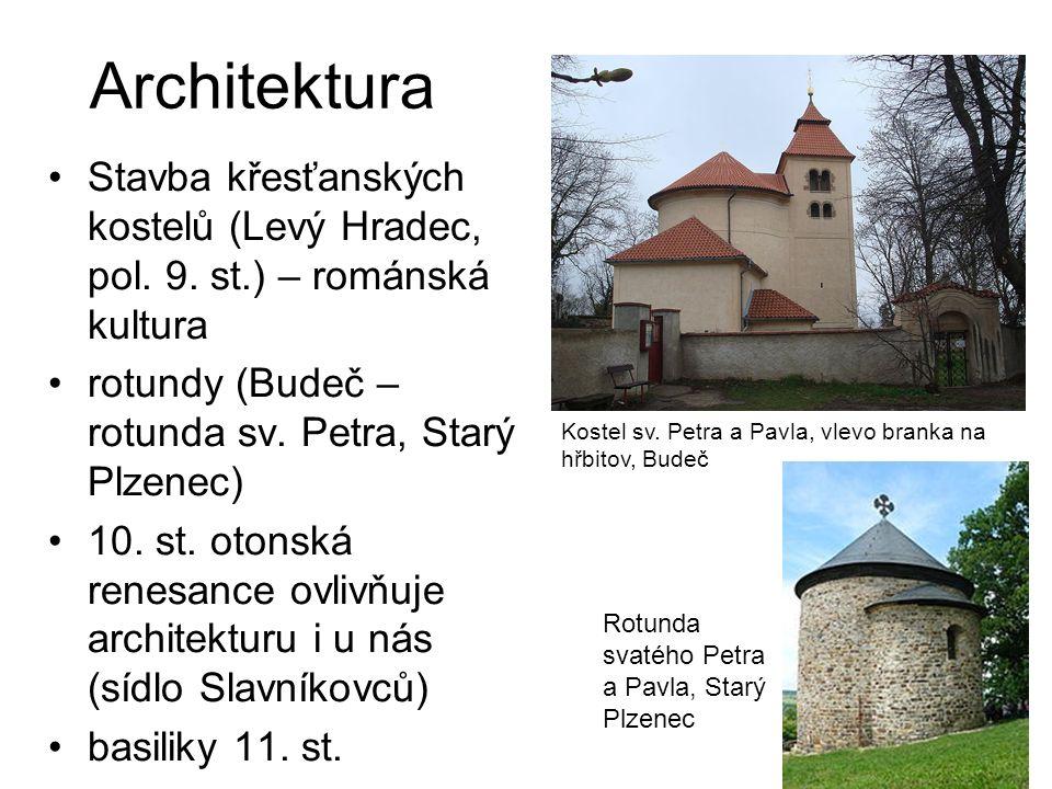 Architektura Stavba křesťanských kostelů (Levý Hradec, pol. 9. st.) – románská kultura rotundy (Budeč – rotunda sv. Petra, Starý Plzenec) 10. st. oton