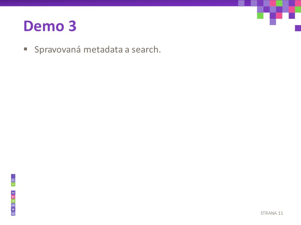  Spravovaná metadata a search. STRANA 11 Demo 3