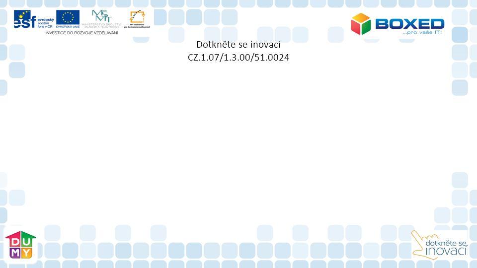 Dotkněte se inovací CZ.1.07/1.3.00/51.0024