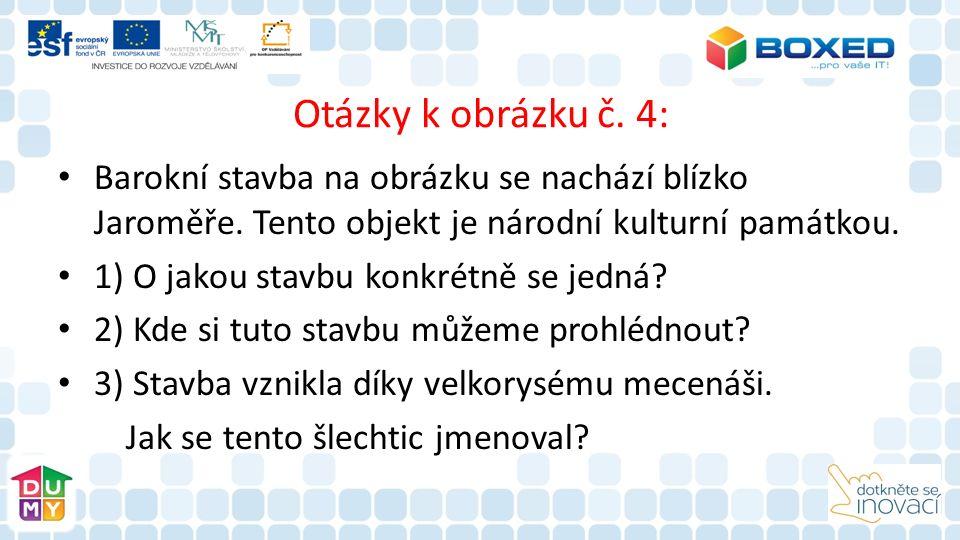 Otázky k obrázku č. 4: Barokní stavba na obrázku se nachází blízko Jaroměře.