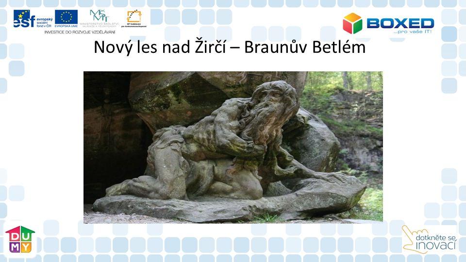 Nový les nad Žirčí – Braunův Betlém