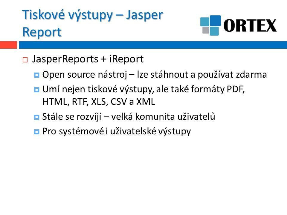 Tiskové výstupy – Jasper Report  JasperReports + iReport  Open source nástroj – lze stáhnout a používat zdarma  Umí nejen tiskové výstupy, ale také formáty PDF, HTML, RTF, XLS, CSV a XML  Stále se rozvíjí – velká komunita uživatelů  Pro systémové i uživatelské výstupy