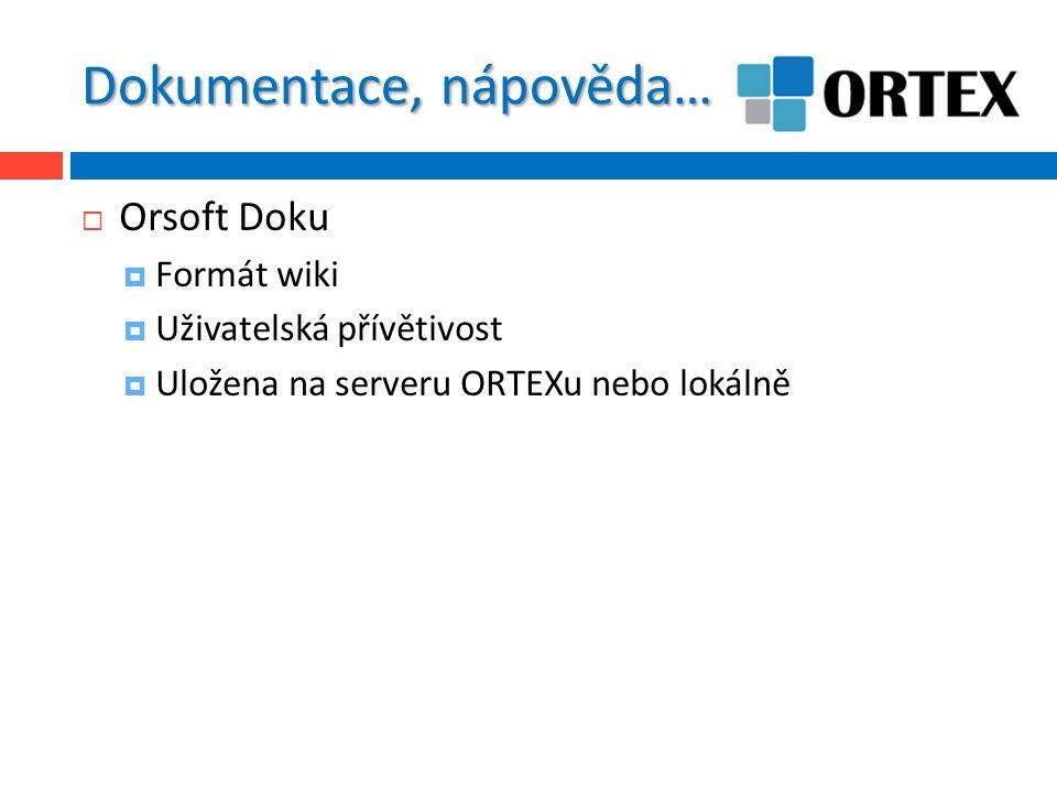 Dokumentace, nápověda…  Orsoft Doku  Formát wiki  Uživatelská přívětivost  Uložena na serveru ORTEXu nebo lokálně