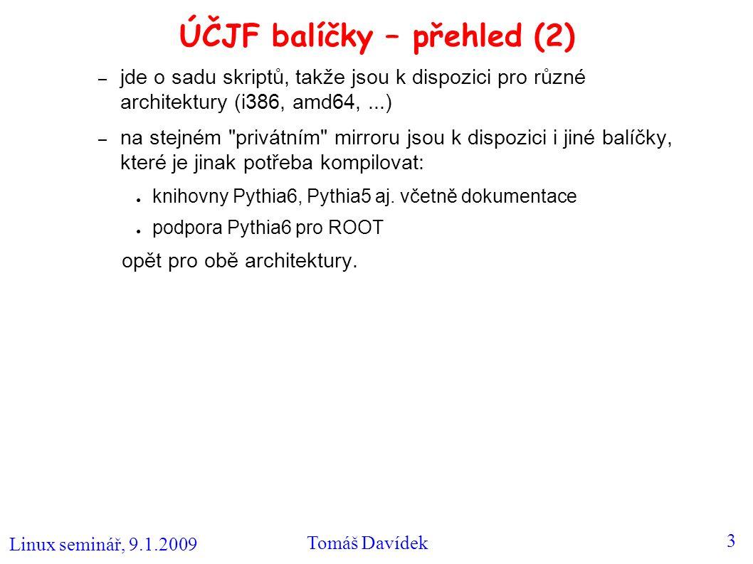 Linux seminář, 9.1.2009 Tomáš Davídek 4 ÚČJF balíčky (1) ● Bezpečnostní: – sshguard: ● výrazně omezuje možnost vloupání hackera přes ssh – např.