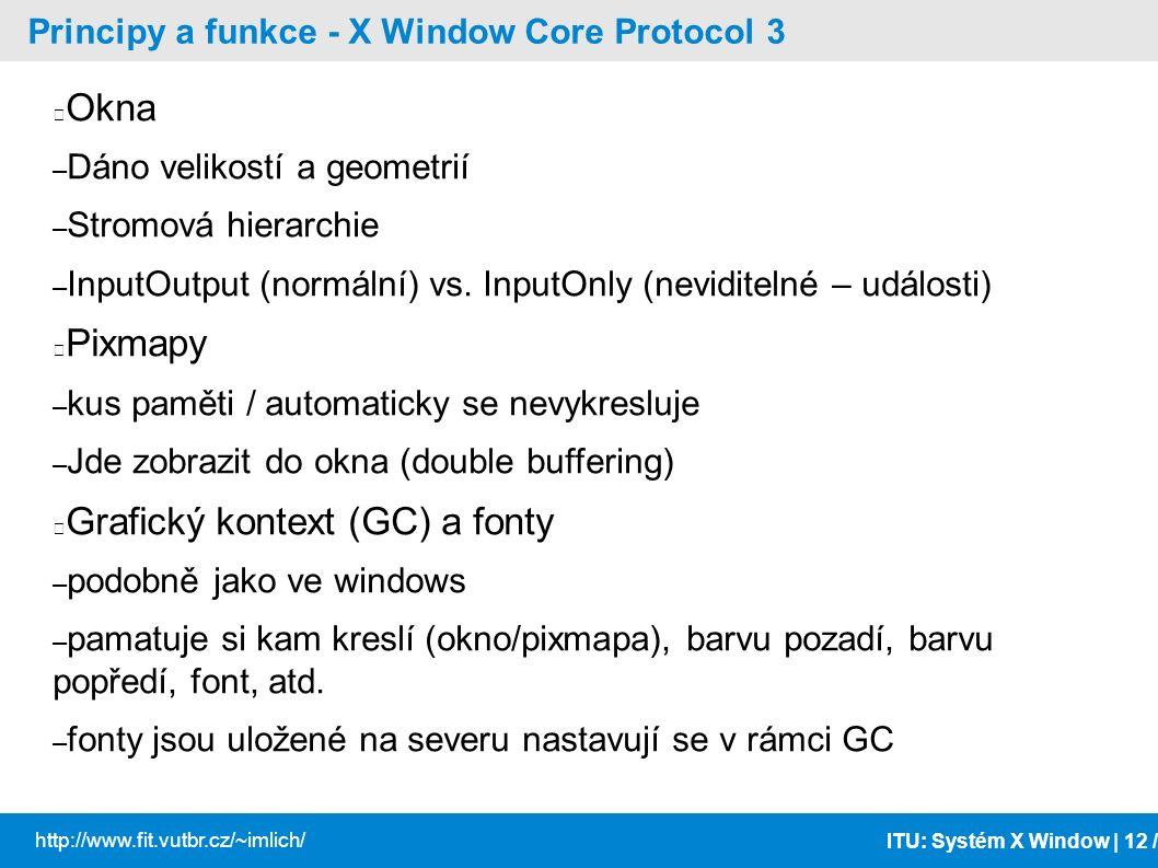 ITU: Systém X Window | 12 / http://www.fit.vutbr.cz/~imlich/ Principy a funkce - X Window Core Protocol 3 Okna – Dáno velikostí a geometrií – Stromová