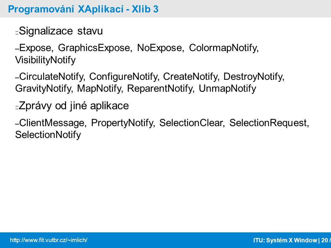ITU: Systém X Window | 20 / http://www.fit.vutbr.cz/~imlich/ Programování XAplikací - Xlib 3 Signalizace stavu – Expose, GraphicsExpose, NoExpose, Col