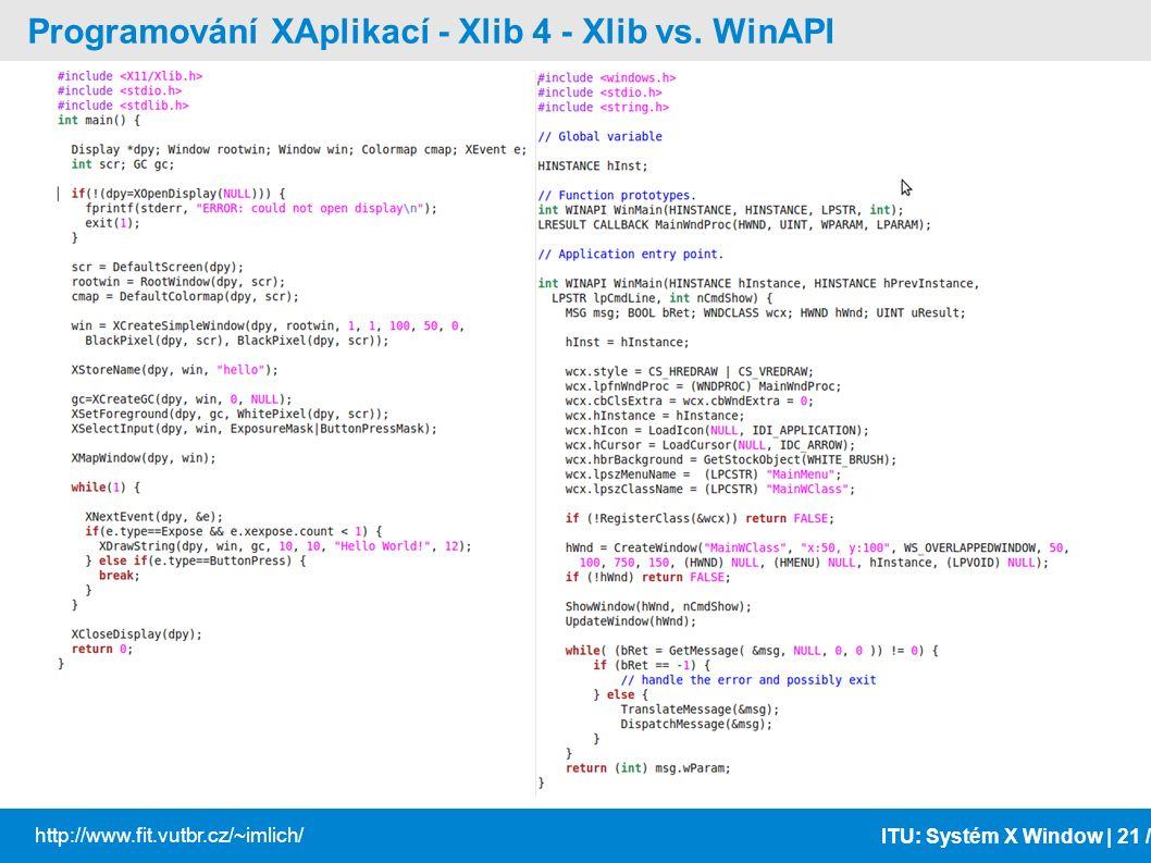 ITU: Systém X Window | 21 / http://www.fit.vutbr.cz/~imlich/ Programování XAplikací - Xlib 4 - Xlib vs. WinAPI