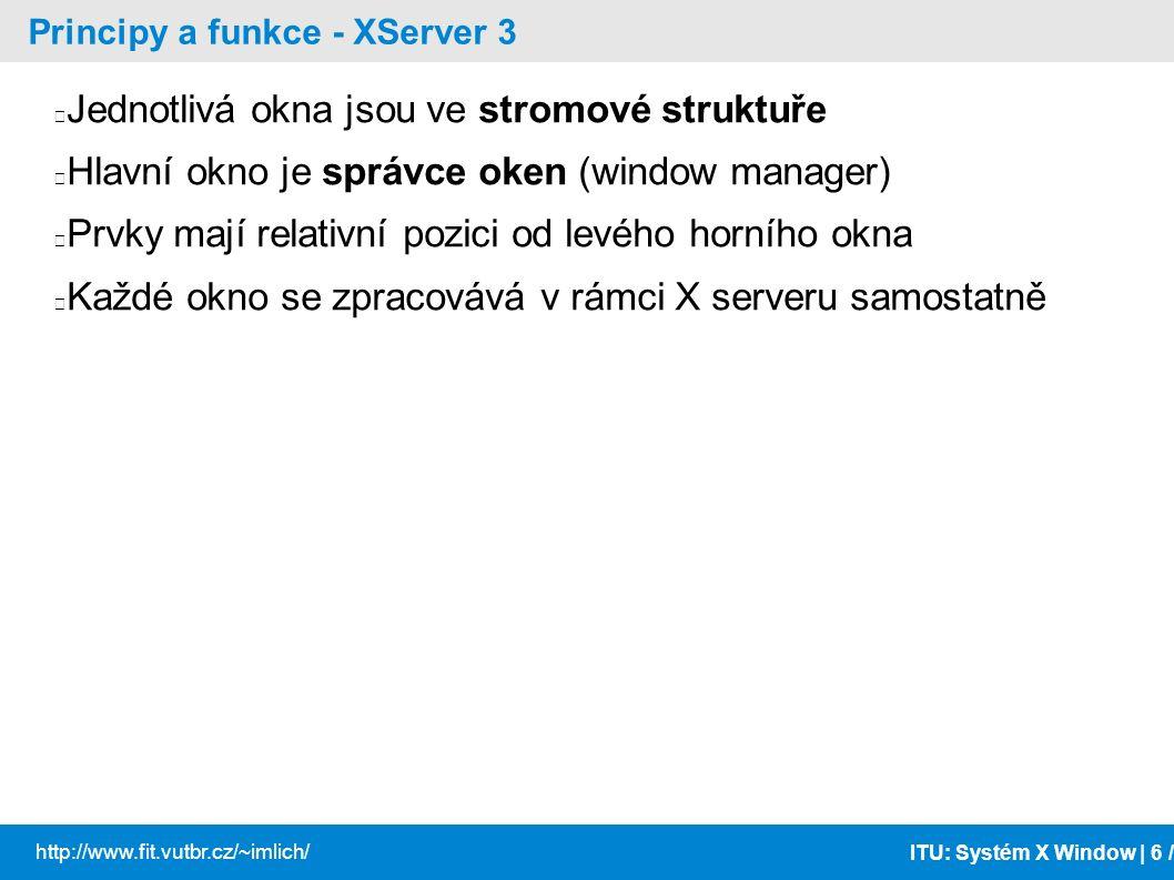 ITU: Systém X Window | 7 / http://www.fit.vutbr.cz/~imlich/ Principy a funkce - XServer 4 - příklad jedna session správce oken je KDE – vykreslování záhlaví a rámečků oken – obsahuje zvláštní aplikace (plocha / panel – zobrazuje seznam úloh, atd.) programy – napsané s použitím různých toolkitů (konsole je založený na KDE/Qt, epiphany používá Gtk)