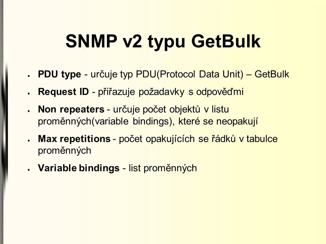 ● PDU type - určuje typ PDU(Protocol Data Unit) – GetBulk ● Request ID - přiřazuje požadavky s odpověďmi ● Non repeaters - určuje počet objektů v list