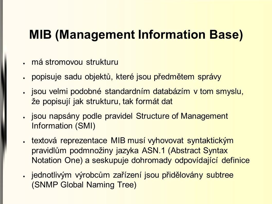 MIB (Management Information Base) ● má stromovou strukturu ● popisuje sadu objektů, které jsou předmětem správy ● jsou velmi podobné standardním datab