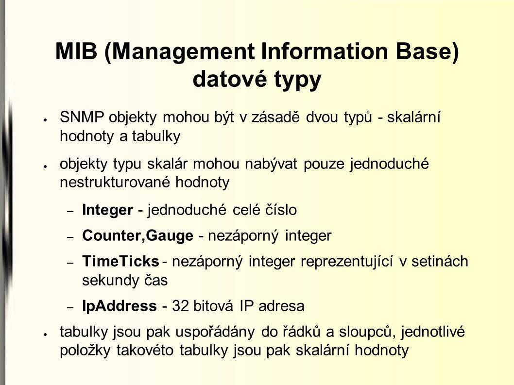MIB (Management Information Base) datové typy ● SNMP objekty mohou být v zásadě dvou typů - skalární hodnoty a tabulky ● objekty typu skalár mohou nab