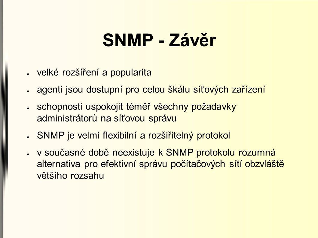 SNMP - Závěr ● velké rozšíření a popularita ● agenti jsou dostupní pro celou škálu síťových zařízení ● schopnosti uspokojit téměř všechny požadavky ad