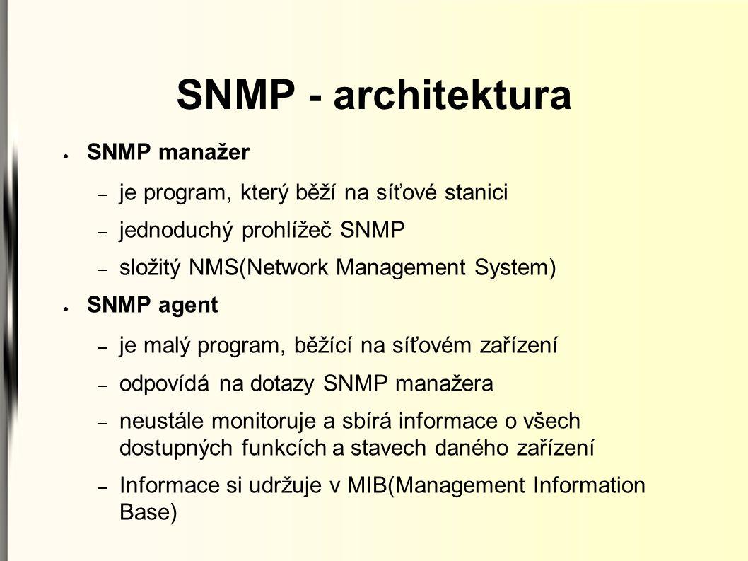 ● SNMP manažer – je program, který běží na síťové stanici – jednoduchý prohlížeč SNMP – složitý NMS(Network Management System) ● SNMP agent – je malý