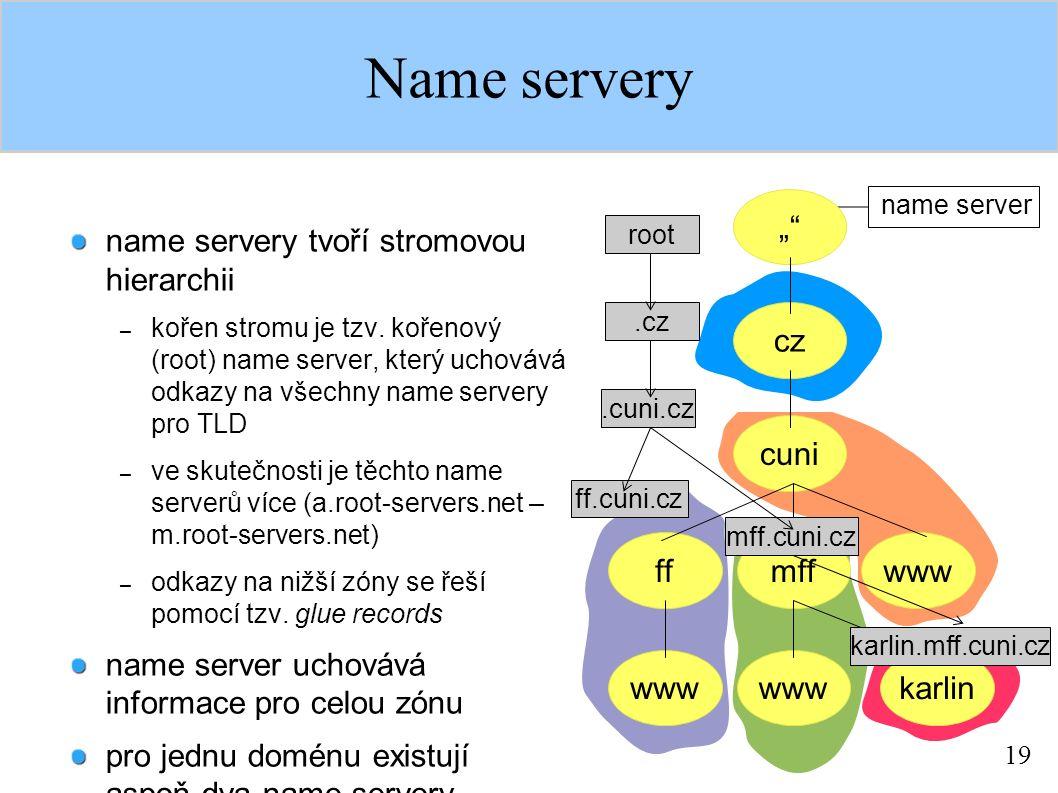 19 Name servery name servery tvoří stromovou hierarchii – kořen stromu je tzv. kořenový (root) name server, který uchovává odkazy na všechny name serv