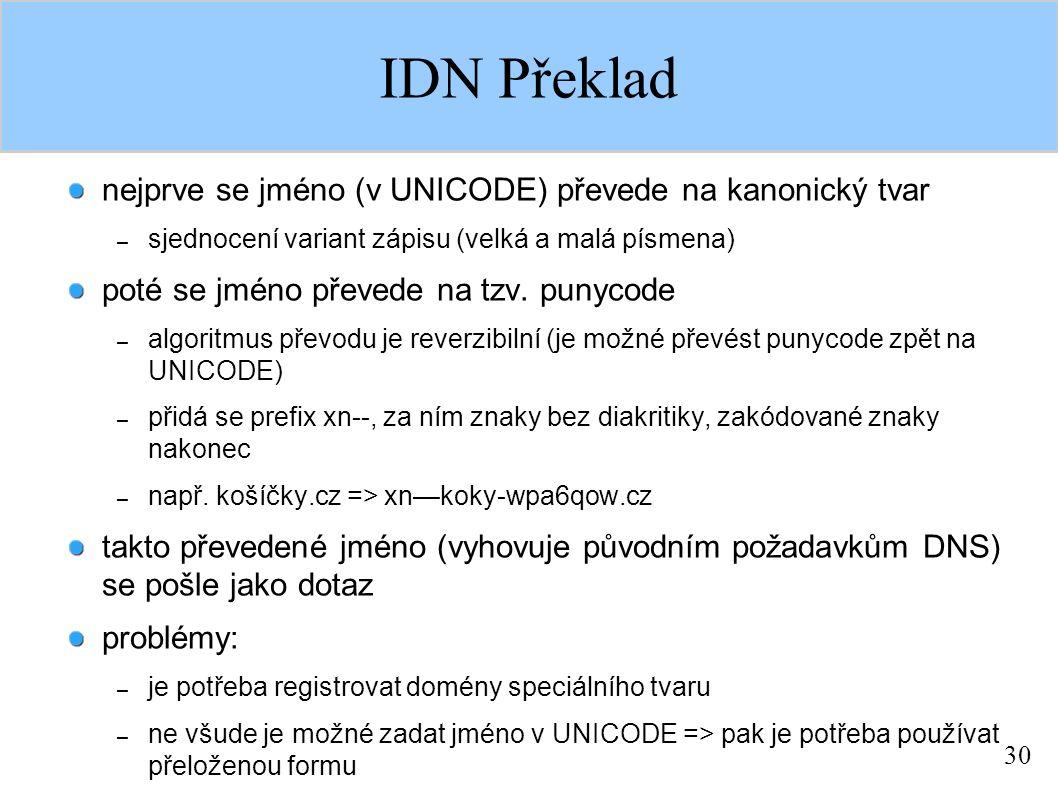 30 IDN Překlad nejprve se jméno (v UNICODE) převede na kanonický tvar – sjednocení variant zápisu (velká a malá písmena) poté se jméno převede na tzv.