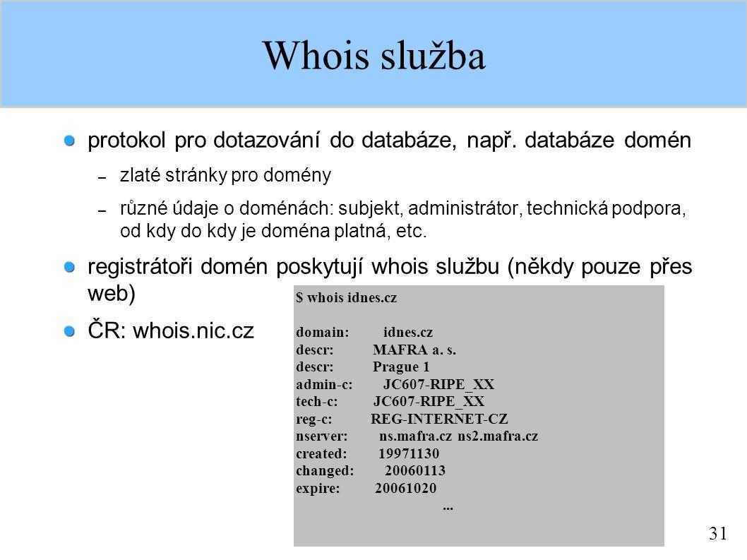 31 Whois služba protokol pro dotazování do databáze, např. databáze domén – zlaté stránky pro domény – různé údaje o doménách: subjekt, administrátor,