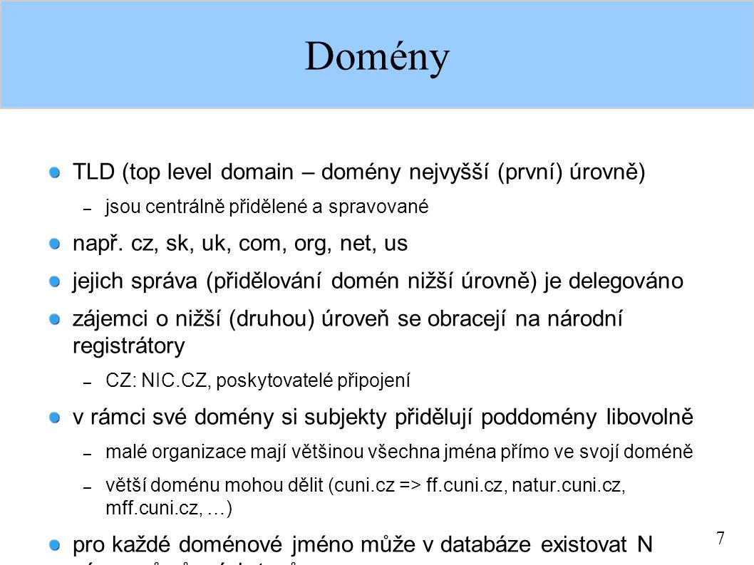 7 Domény TLD (top level domain – domény nejvyšší (první) úrovně) – jsou centrálně přidělené a spravované např. cz, sk, uk, com, org, net, us jejich sp