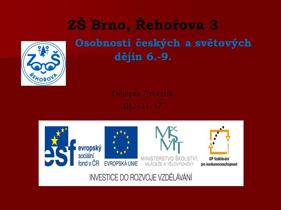ZŠ Brno, Řehořova 3 Osobnosti českých a světových dějin 6.-9. Dějepis 7.ročník III2-31-1 7