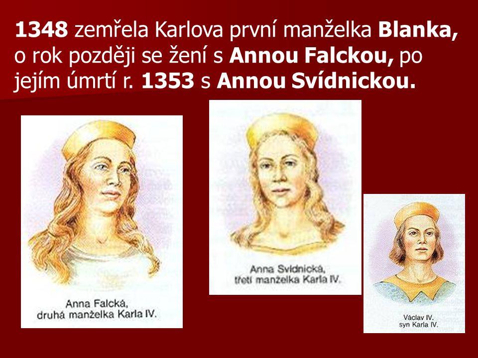 1348 zemřela Karlova první manželka Blanka, o rok později se žení s Annou Falckou, po jejím úmrtí r. 1353 s Annou Svídnickou.