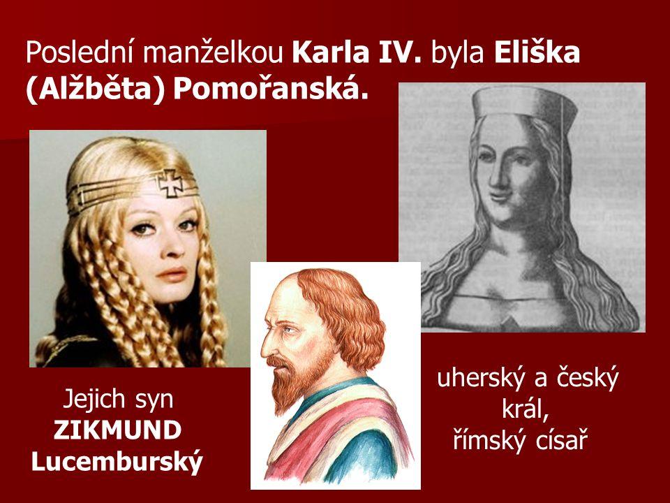 Poslední manželkou Karla IV. byla Eliška (Alžběta) Pomořanská. Jejich syn ZIKMUND Lucemburský uherský a český král, římský císař
