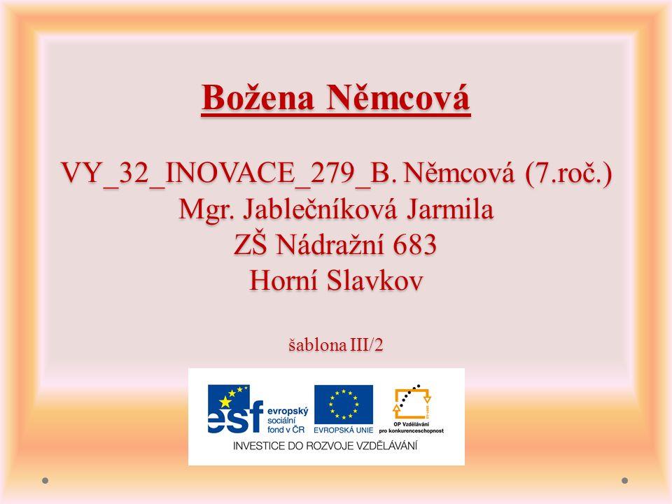 Božena Němcová VY_32_INOVACE_279_B. Němcová (7.roč.) Mgr.