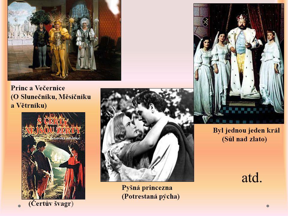 atb Princ a Večernice (O Slunečníku, Měsíčníku a Větrníku) Pyšná princezna (Potrestaná pýcha) Byl jednou jeden král (Sůl nad zlato) atd.