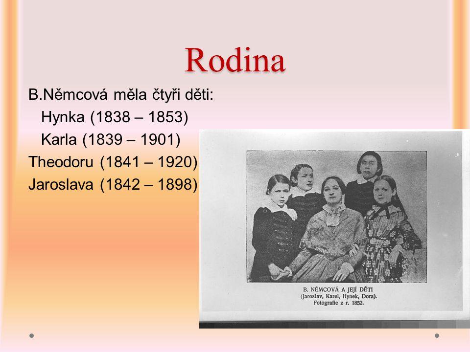 Rodina B.Němcová měla čtyři děti: Hynka (1838 – 1853) Karla (1839 – 1901) Theodoru (1841 – 1920) Jaroslava (1842 – 1898)