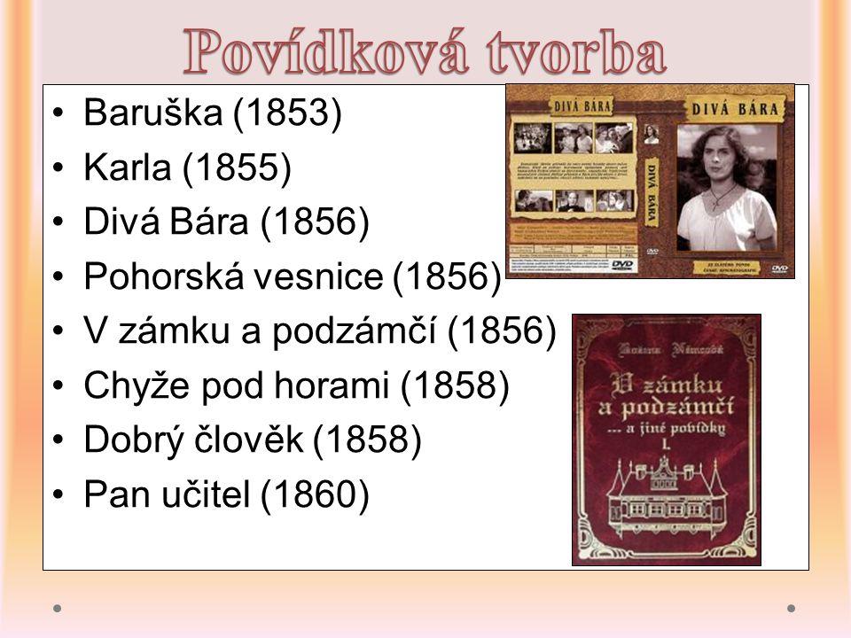 Baruška (1853) Karla (1855) Divá Bára (1856) Pohorská vesnice (1856) V zámku a podzámčí (1856) Chyže pod horami (1858) Dobrý člověk (1858) Pan učitel (1860)