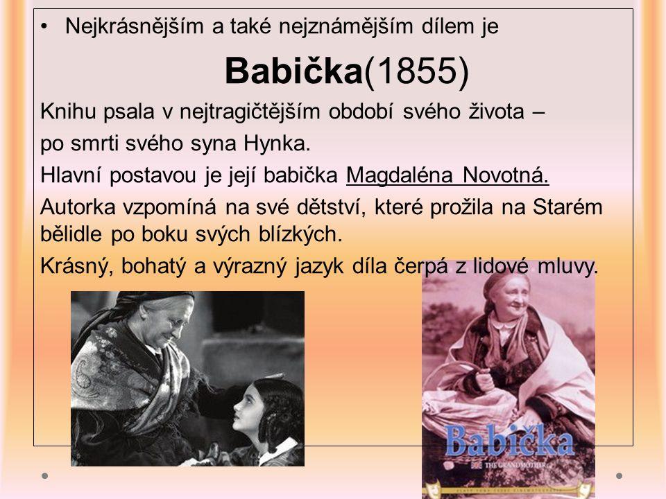 Nejkrásnějším a také nejznámějším dílem je Babička(1855) Knihu psala v nejtragičtějším období svého života – po smrti svého syna Hynka.
