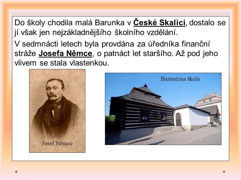 Do školy chodila malá Barunka v České Skalici, dostalo se jí však jen nejzákladnějšího školního vzdělání.
