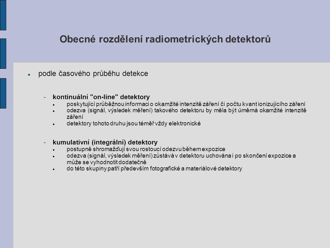 Obecné rozdělení radiometrických detektorů podle principu detekce  fotografické založené na fotochemických účincích záření (filmové dozimetry, rtg filmy, jaderné emulze) využívající fotografické zobrazení stop částic v určitém látkovém prostředí (mlžné a bublinové komory)  materiálové využívající dlouhodobější změny vlastností určitých látek působením ionizujícího záření(složení, barva - radiochromatické detektory, excitace - termoluminiscenční dozimetry)  elektronické část absorbované energie ionizačního záření převádí na elektrické proudy či impulsy, které se zesilují a vyhodnocují v elektronických aparaturách