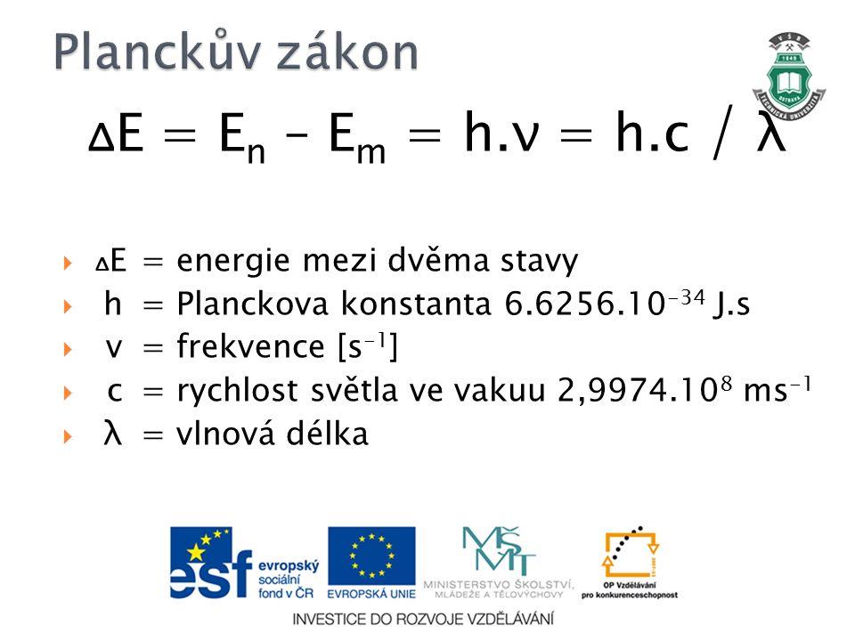 Δ E = E n – E m = h.ν = h.c / λ  Δ E =energie mezi dvěma stavy  h=Planckova konstanta 6.6256.10 -34 J.s  v=frekvence [s -1 ]  c=rychlost světla ve vakuu 2,9974.10 8 ms -1  λ =vlnová délka