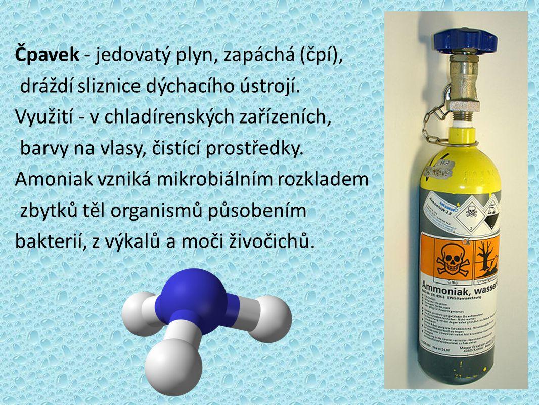 Čpavek - jedovatý plyn, zapáchá (čpí), dráždí sliznice dýchacího ústrojí.